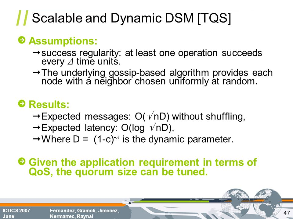 ICDCS 2007 June Fernandez, Gramoli, Jimenez, Kermarrec, Raynal Scalable and Dynamic DSM [TQS] Assumptions:  success regularity: at least one operation succeeds every Δ time units.