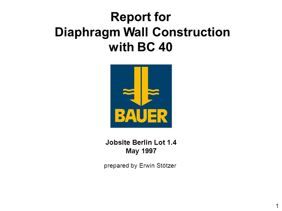 Report for Diaphragm Wall Construction with BC 40 Jobsite Berlin Lot 1.4 May 1997 prepared by Erwin Stötzer 1