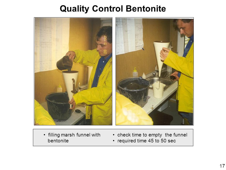 Quality Control Bentonite filling marsh funnel with bentonite check time to empty the funnel required time 45 to 50 sec 17