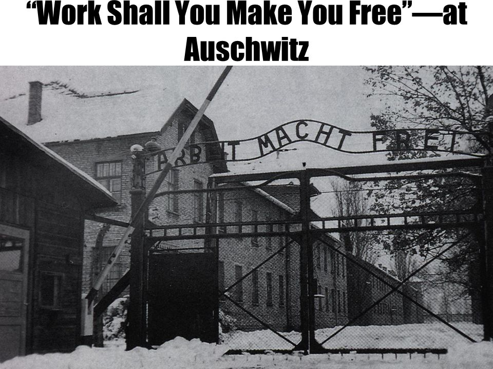 """""""Work Shall You Make You Free""""—at Auschwitz"""