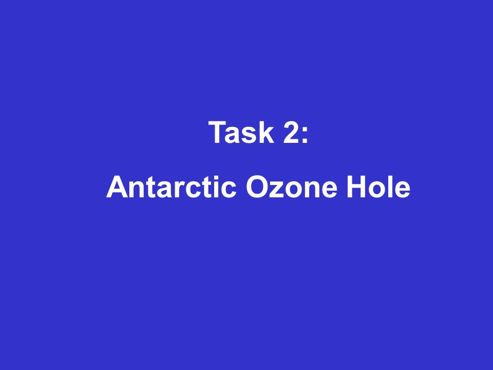 Task 2: Antarctic Ozone Hole