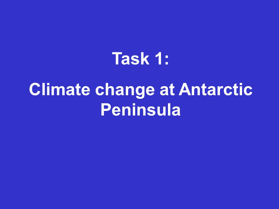Task 1: Climate change at Antarctic Peninsula