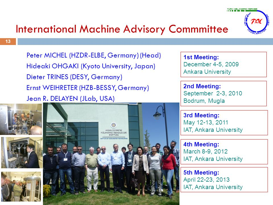 International Machine Advisory Commmittee 13 Peter MICHEL (HZDR-ELBE, Germany) (Head) Hideaki OHGAKI (Kyoto University, Japan) Dieter TRINES (DESY, Germany) Ernst WEIHRETER (HZB-BESSY, Germany) Jean R.
