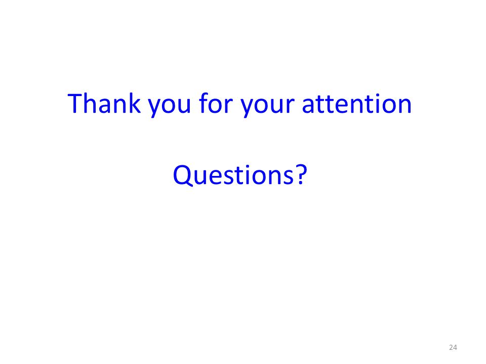 24 Thank you for your attention Questions