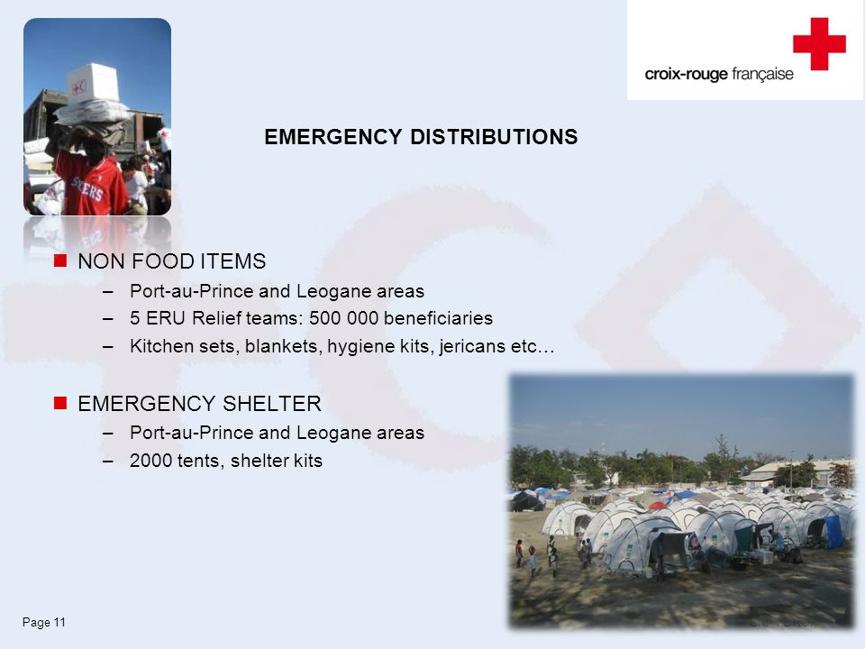 CRF / DROIPage 11 EMERGENCY DISTRIBUTIONS NON FOOD ITEMS –Port-au-Prince and Leogane areas –5 ERU Relief teams: 500 000 beneficiaries –Kitchen sets, b