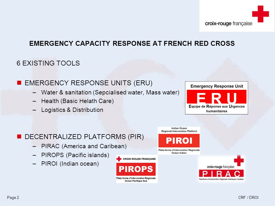 CRF / DROIPage 2 EMERGENCY CAPACITY RESPONSE AT FRENCH RED CROSS 6 EXISTING TOOLS EMERGENCY RESPONSE UNITS (ERU) –Water & sanitation (Sepcialised wate