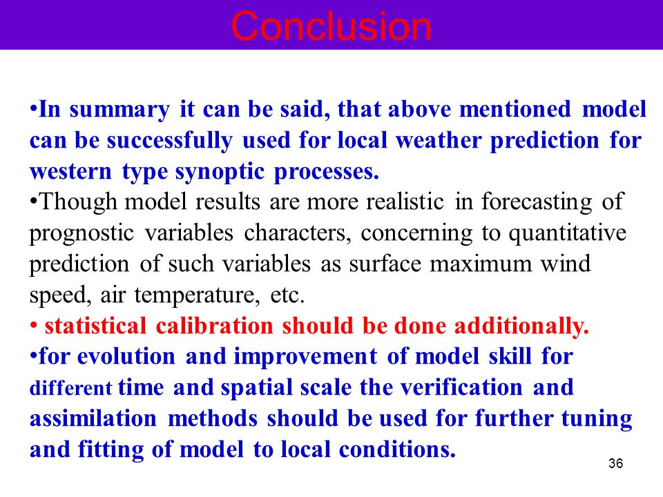 Conclusion In summary it can be said, that above mentioned model can be successfully used for local weather prediction for western type synoptic processes.