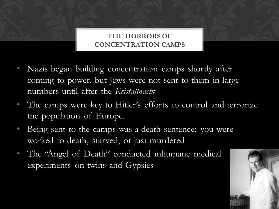 THE HORRORS OF CONCENTRATION CAMPS Nazis began building concentration camps shortly after coming to power, but Jews were not sent to them in large num