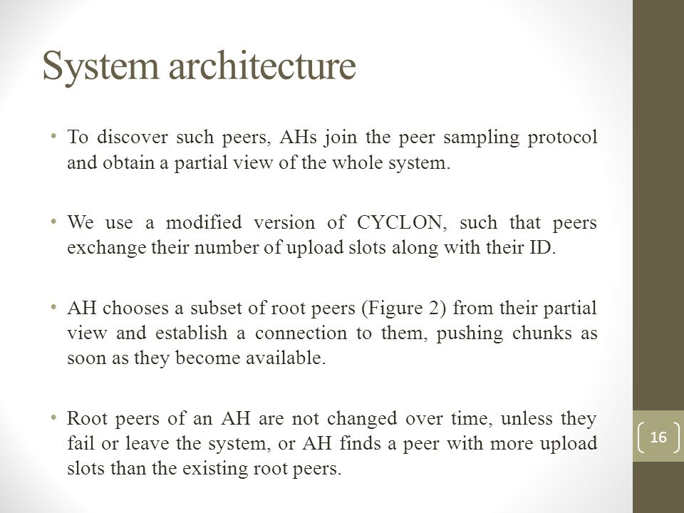 System architecture To discover such peers, AHs join the peer sampling protocol and obtain a partial view of the whole system. We use a modified versi