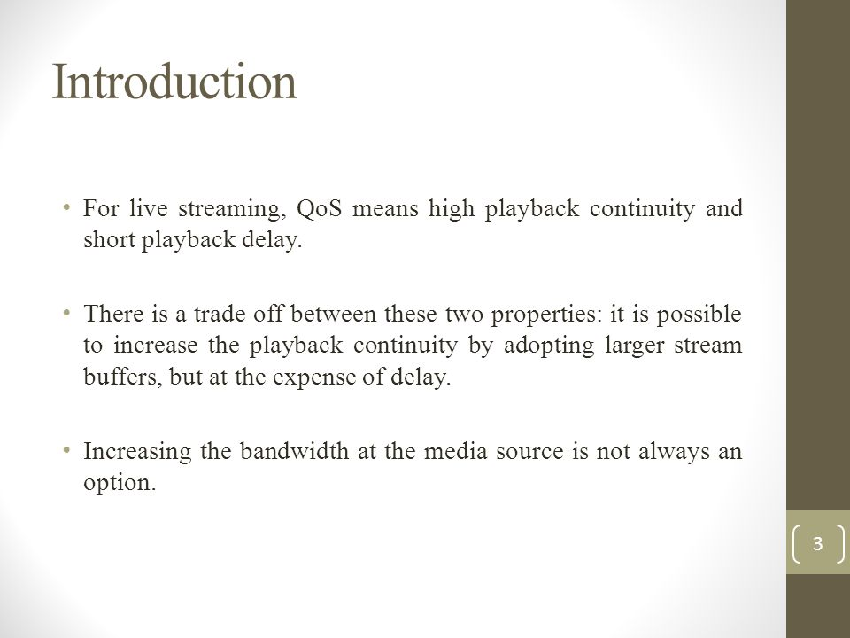Introduction For live streaming, QoS means high playback continuity and short playback delay. There is a trade off between these two properties: it is