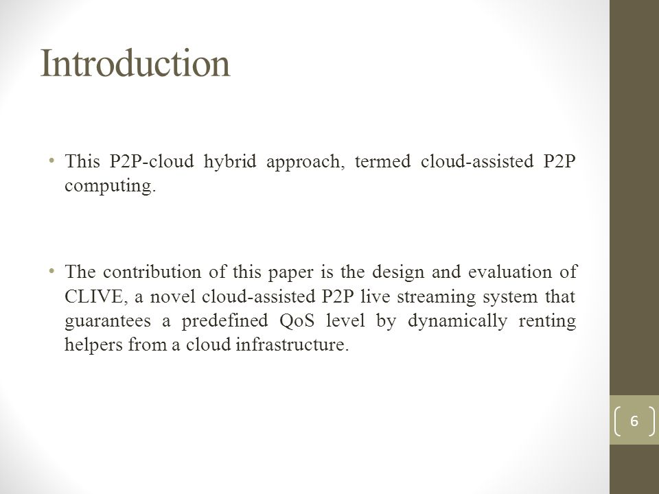 Introduction This P2P-cloud hybrid approach, termed cloud-assisted P2P computing. The contribution of this paper is the design and evaluation of CLIVE
