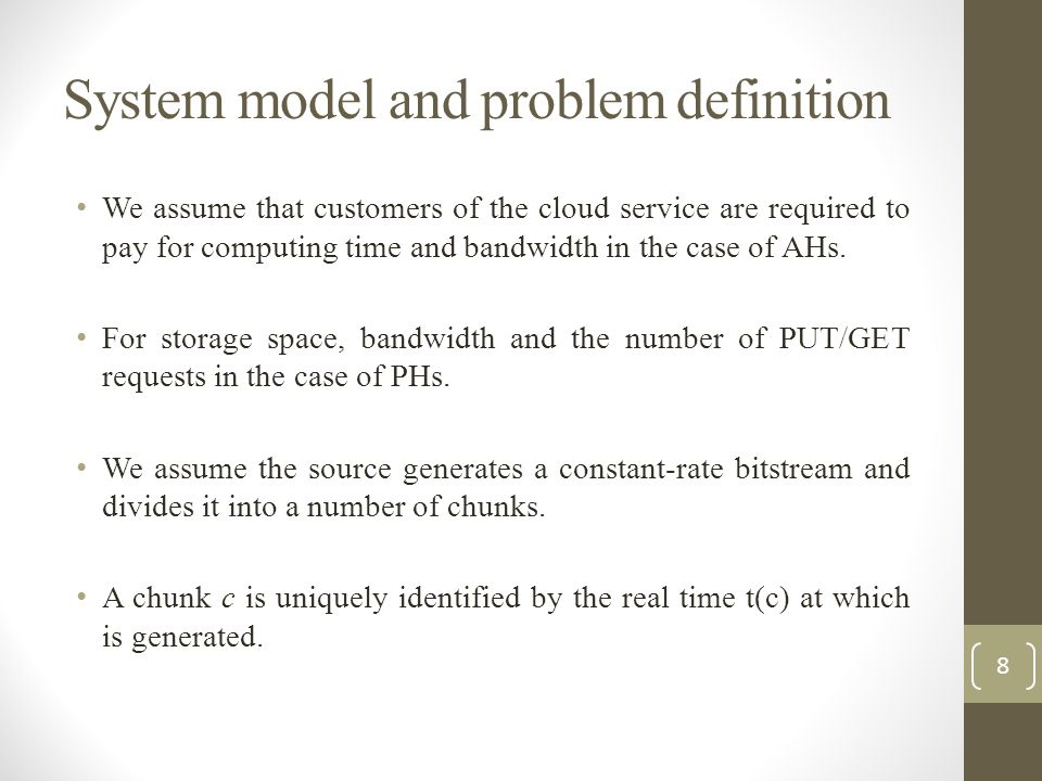 System model and problem definition We assume that customers of the cloud service are required to pay for computing time and bandwidth in the case of AHs.