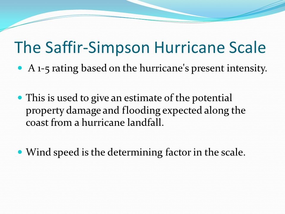 The Saffir-Simpson Hurricane Scale A 1-5 rating based on the hurricane's present intensity. This is used to give an estimate of the potential property