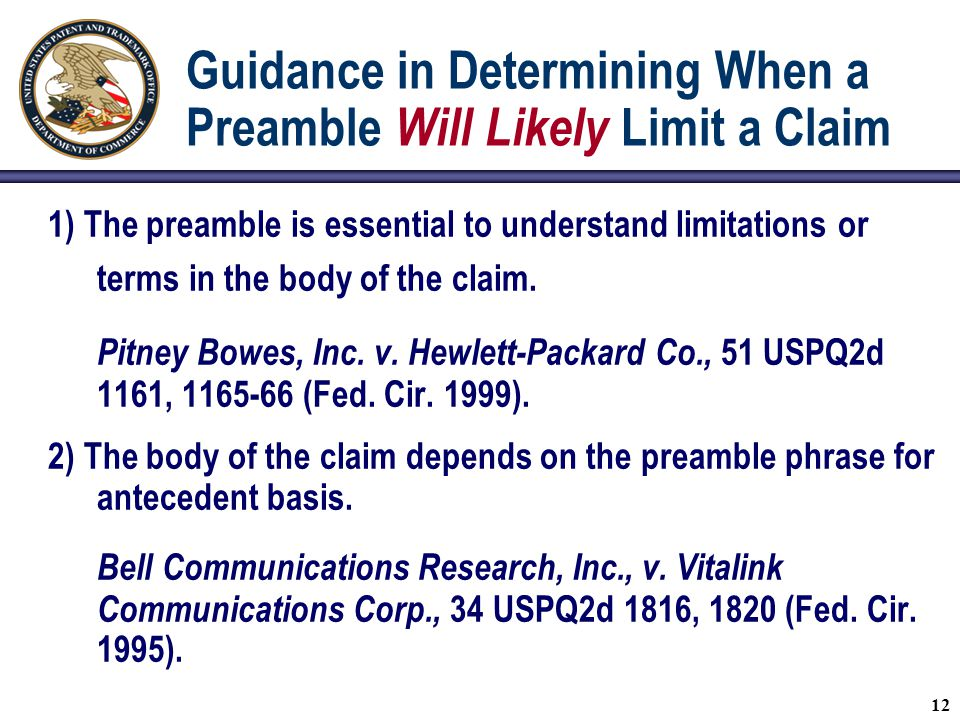Guidance in Determining When a Preamble Will Likely Limit a Claim 1) The preamble is essential to understand limitations or terms in the body of the claim.