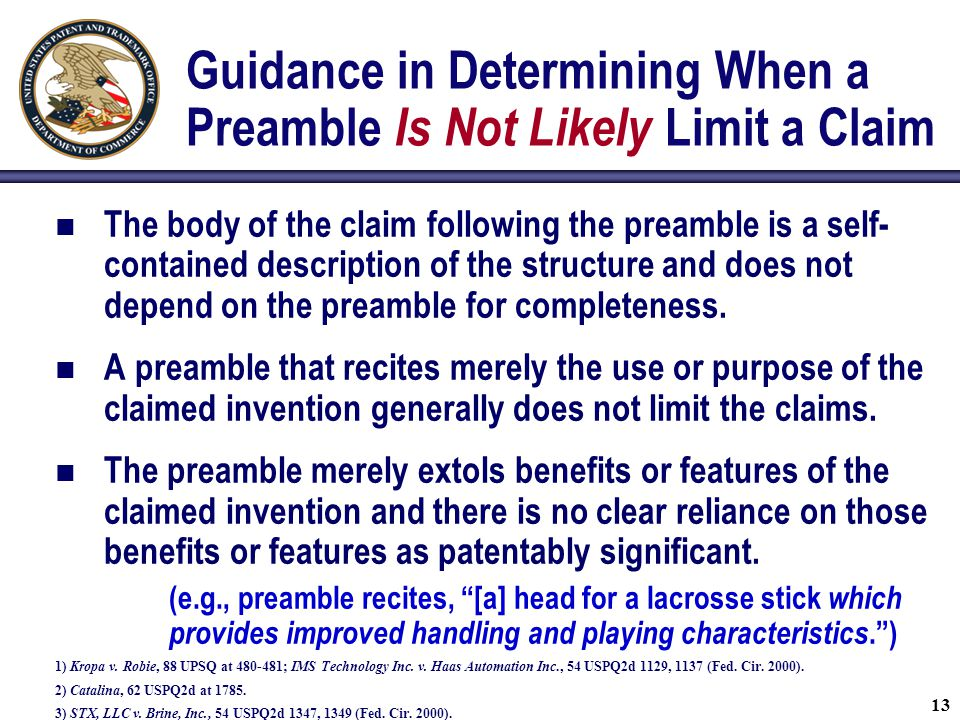 Guidance in Determining When a Preamble Is Not Likely Limit a Claim The body of the claim following the preamble is a self- contained description of the structure and does not depend on the preamble for completeness.