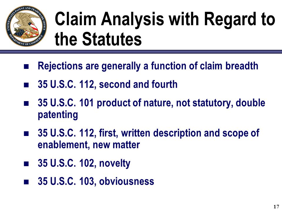 Claim Analysis with Regard to the Statutes Rejections are generally a function of claim breadth 35 U.S.C.