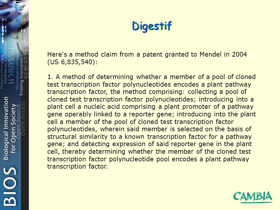 Digestif Here's a method claim from a patent granted to Mendel in 2004 (US 6,835,540): 1. A method of determining whether a member of a pool of cloned