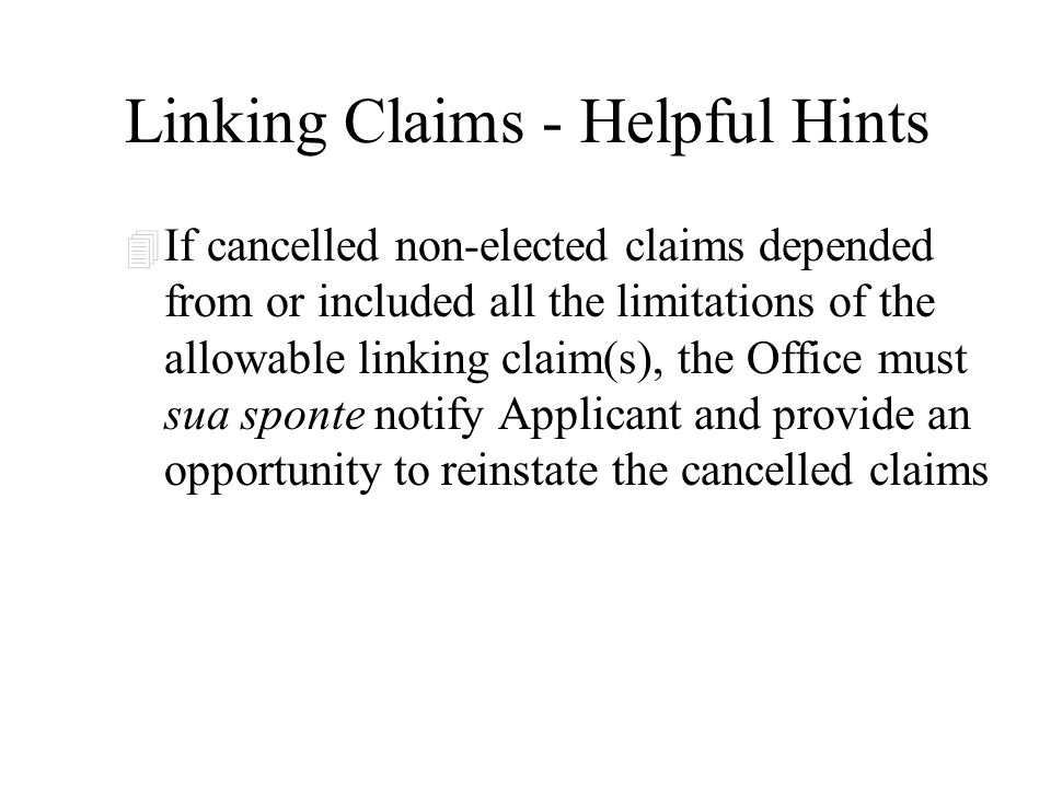 Linking Claims - Helpful Hints 4 If cancelled non-elected claims depended from or included all the limitations of the allowable linking claim(s), the