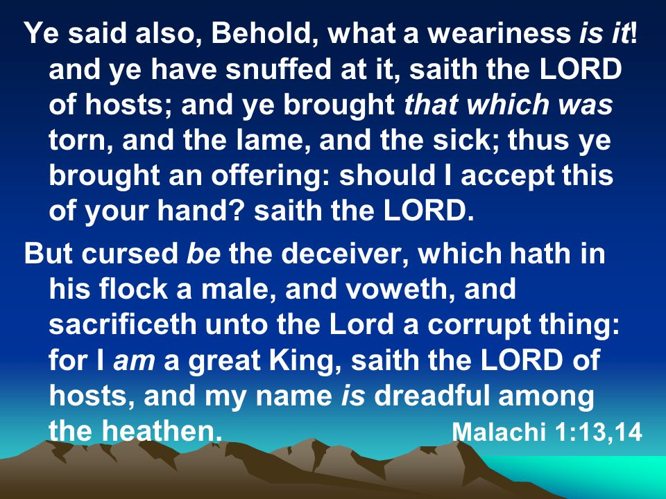Ye said also, Behold, what a weariness is it.