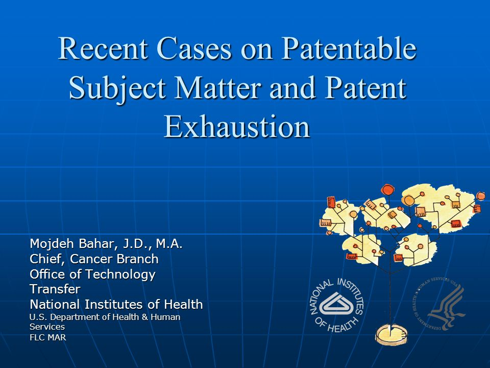 Recent Cases on Patentable Subject Matter and Patent Exhaustion Mojdeh Bahar, J.D., M.A.