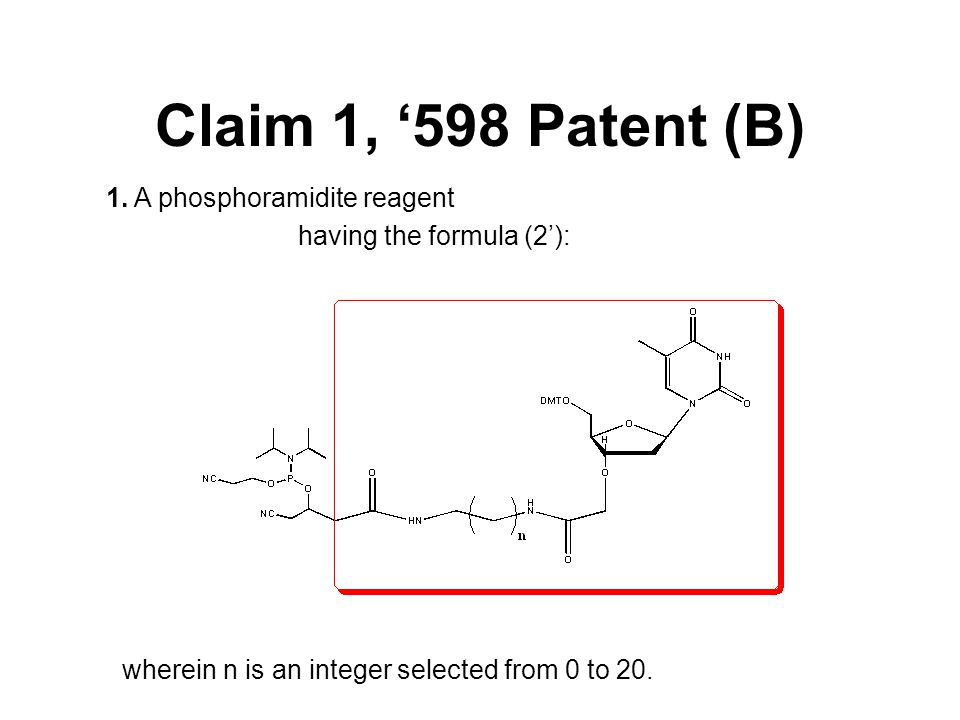 Claim 1, '598 Patent (B) 1. A phosphoramidite reagent having the formula (2'): wherein n is an integer selected from 0 to 20.