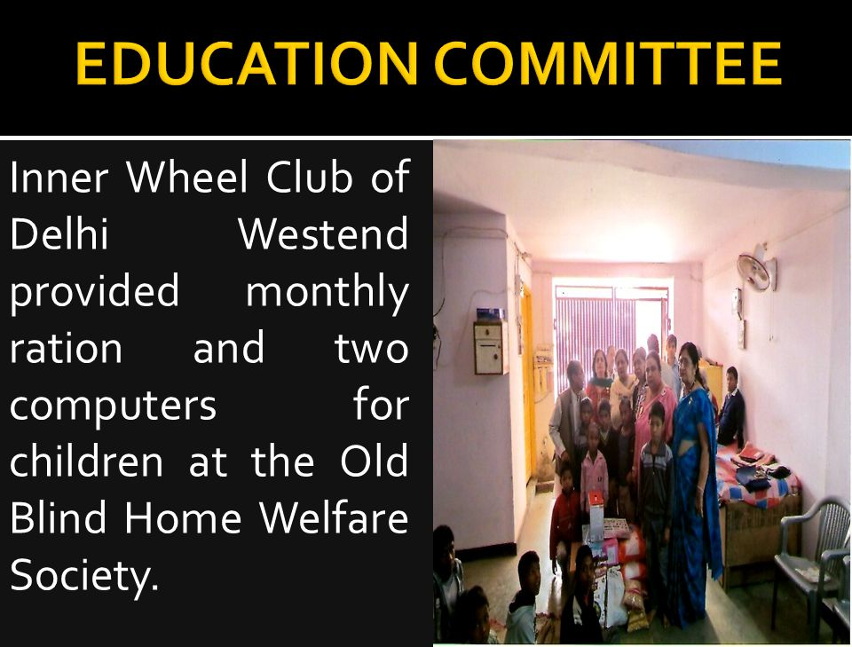 Inner Wheel Club of Delhi Westend provided monthly ration and two computers for children at the Old Blind Home Welfare Society.