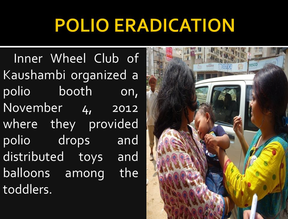 Inner Wheel Club of Kaushambi organized a polio booth on, November 4, 2012 where they provided polio drops and distributed toys and balloons among the toddlers.