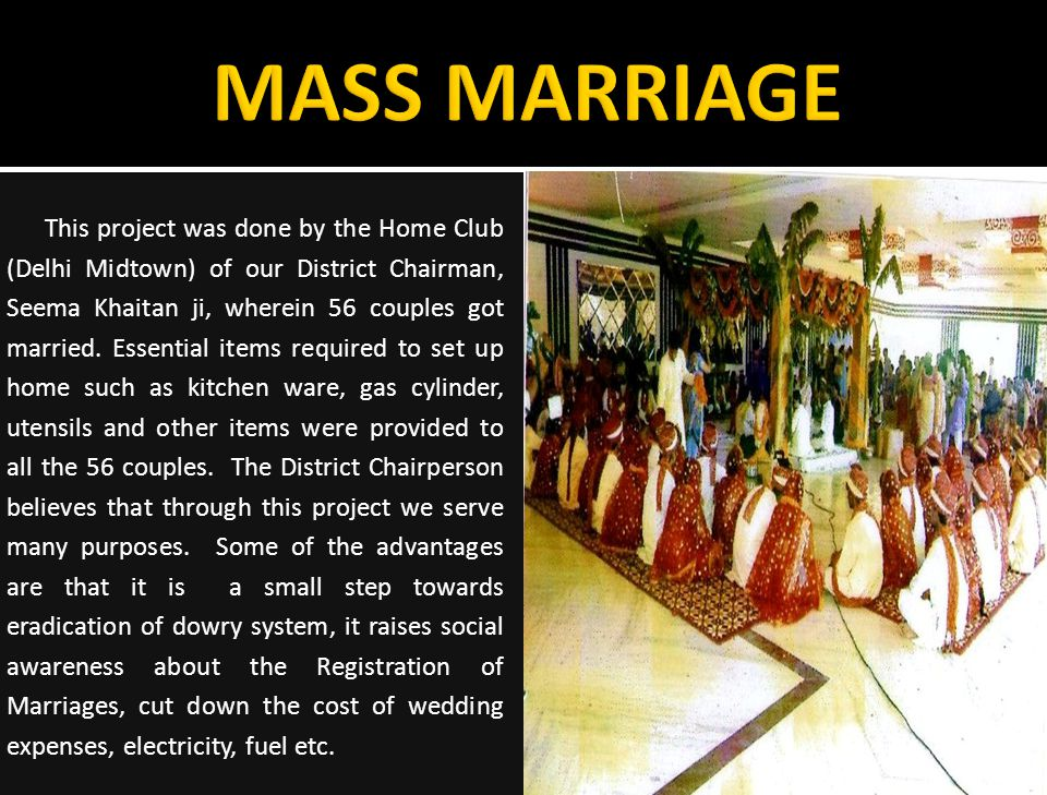 This project was done by the Home Club (Delhi Midtown) of our District Chairman, Seema Khaitan ji, wherein 56 couples got married.