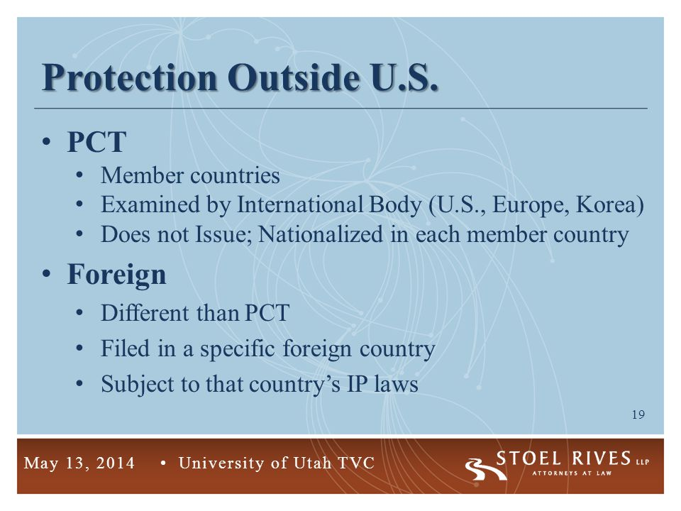 19 May 13, 2014 University of Utah TVC Protection Outside U.S. PCT Member countries Examined by International Body (U.S., Europe, Korea) Does not Issu