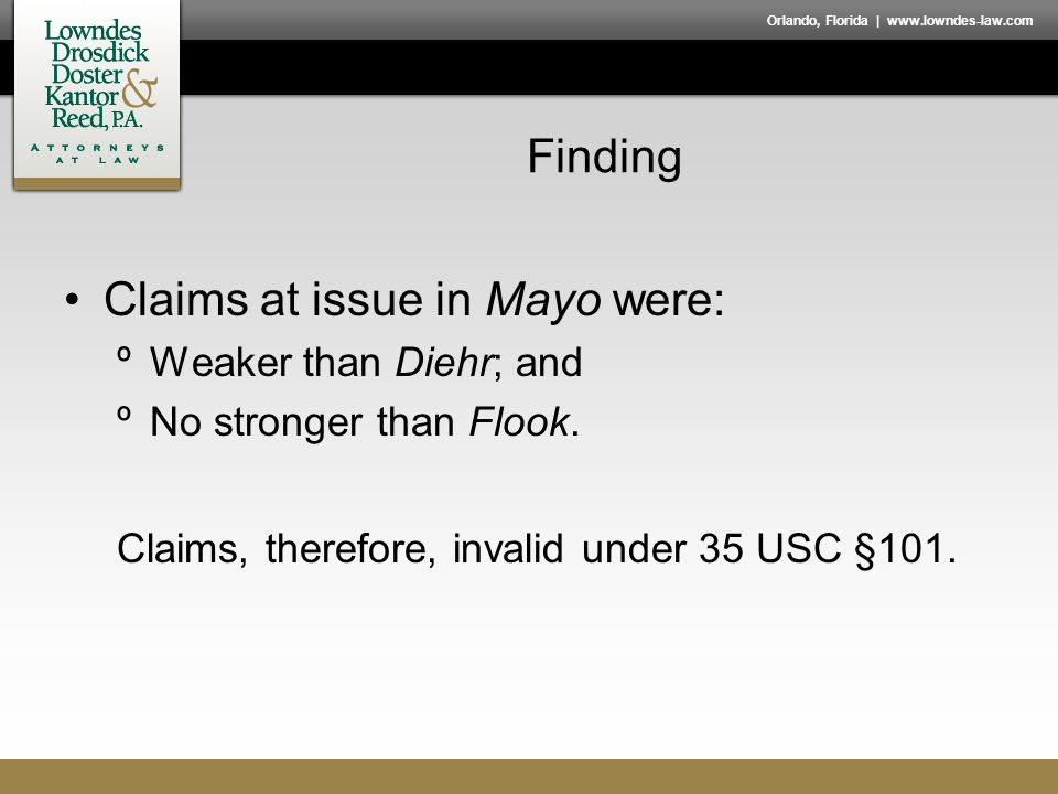 Orlando, Florida | www.lowndes-law.com Finding Claims at issue in Mayo were: ºWeaker than Diehr; and ºNo stronger than Flook.