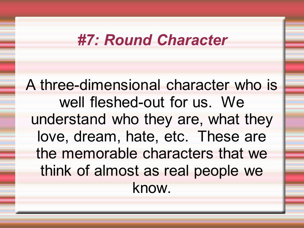 #7: Round Character A three-dimensional character who is well fleshed-out for us.