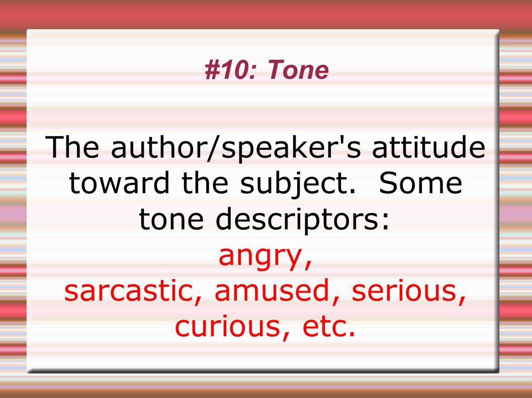 #10: Tone The author/speaker s attitude toward the subject.
