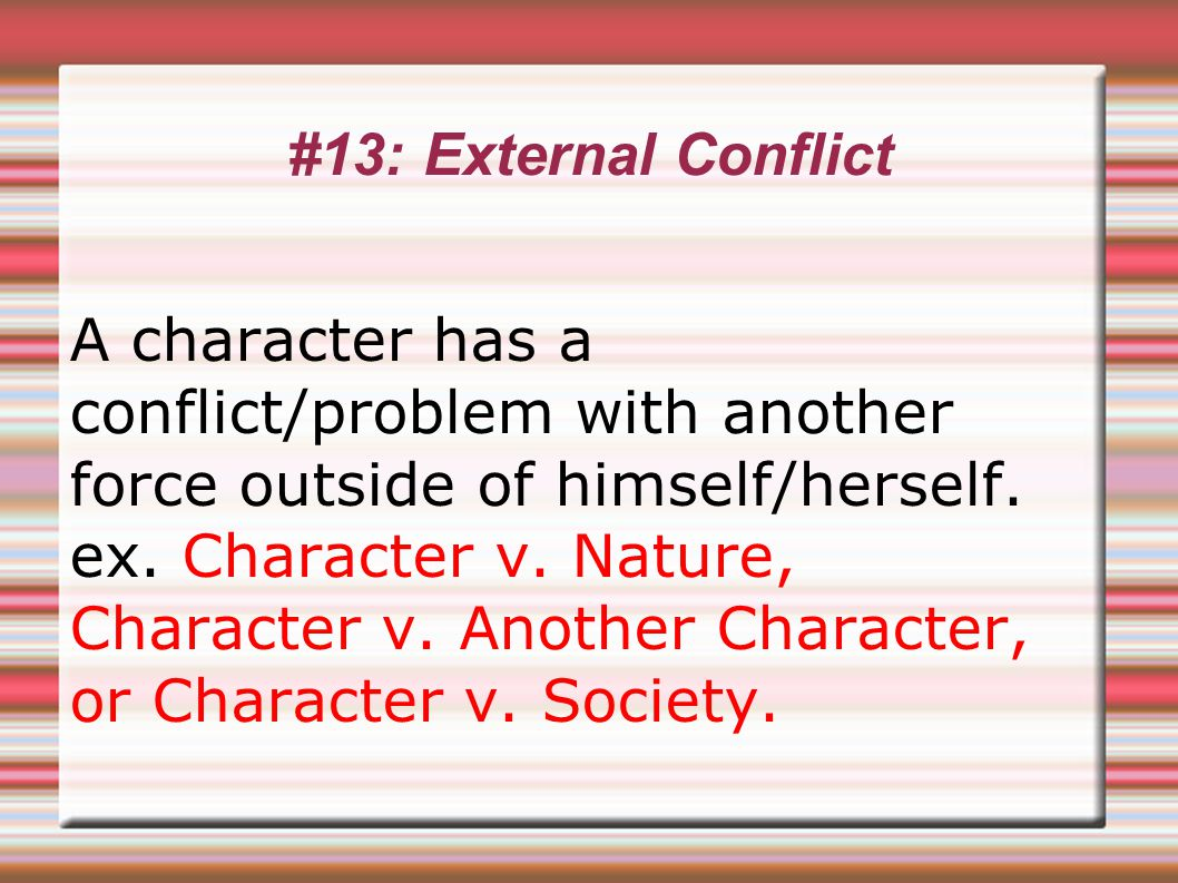 #13: External Conflict A character has a conflict/problem with another force outside of himself/herself.