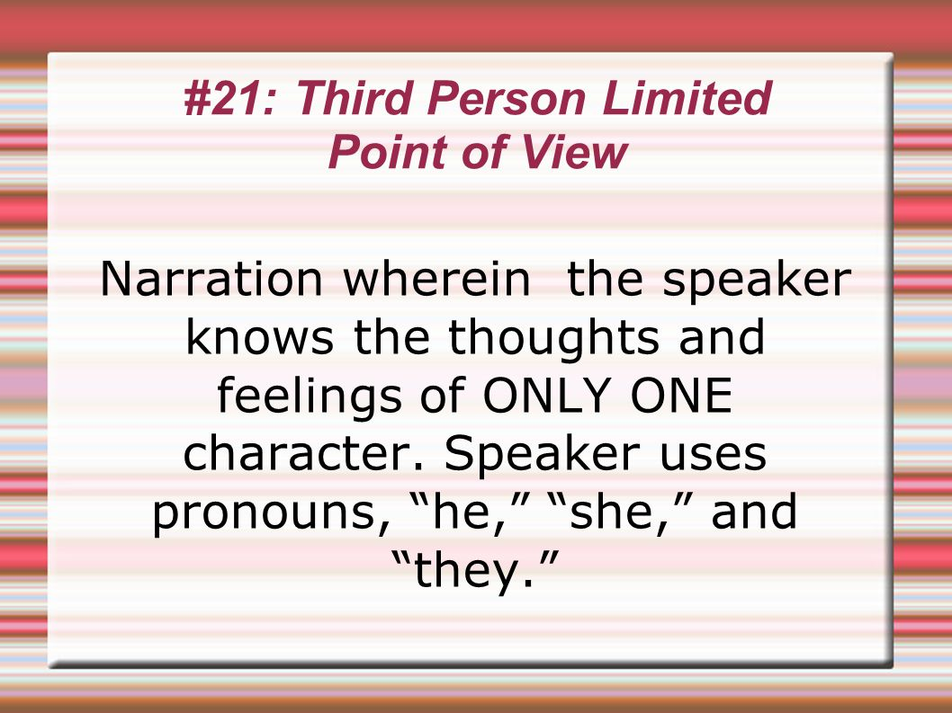 #21: Third Person Limited Point of View Narration wherein the speaker knows the thoughts and feelings of ONLY ONE character.