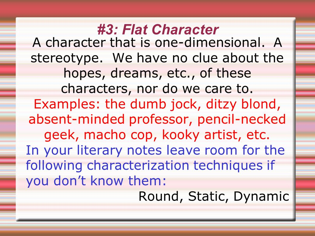 #3: Flat Character A character that is one-dimensional.