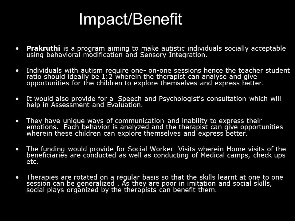 Impact/Benefit Prakruthi is a program aiming to make autistic individuals socially acceptable using behavioral modification and Sensory Integration.