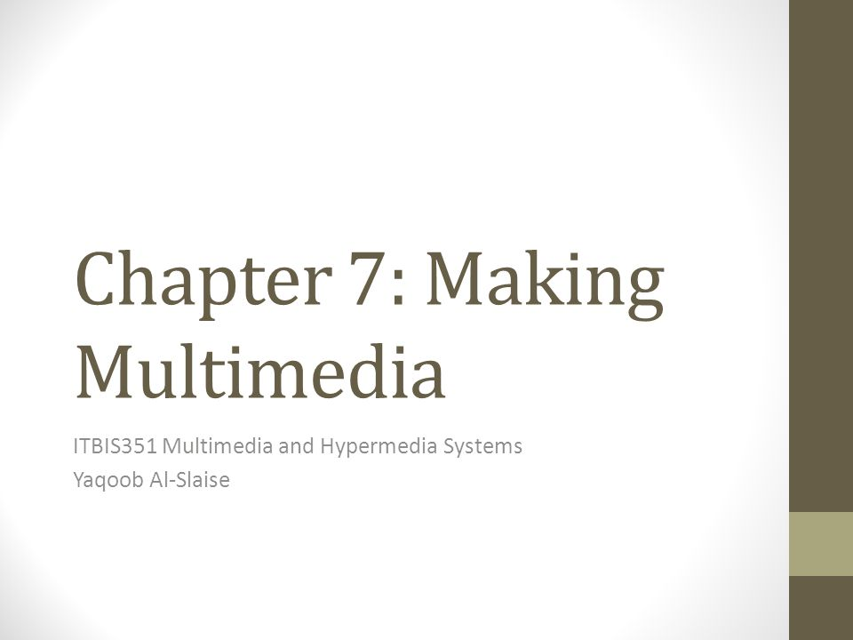 Chapter 7: Making Multimedia ITBIS351 Multimedia and Hypermedia Systems Yaqoob Al-Slaise