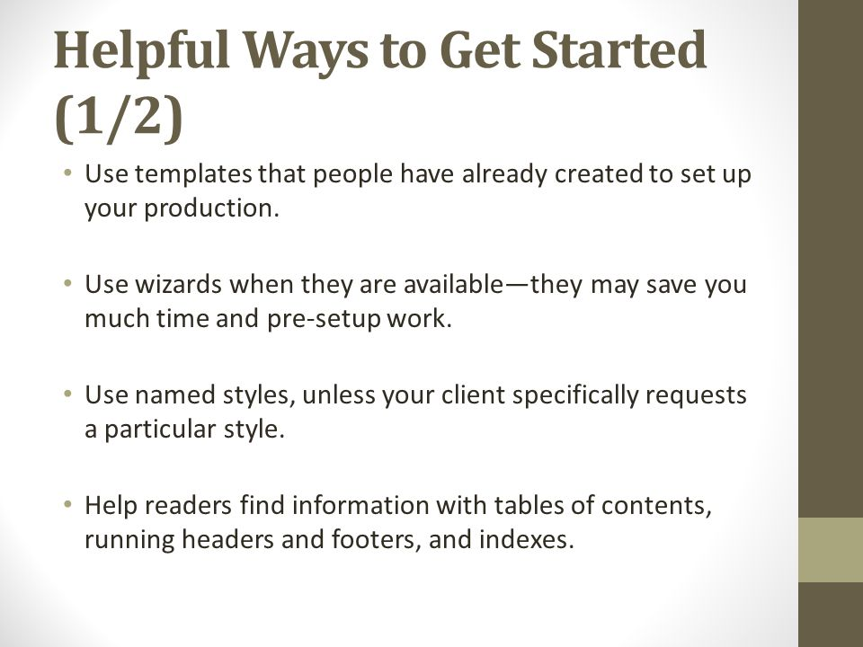 Helpful Ways to Get Started (1/2) Use templates that people have already created to set up your production. Use wizards when they are available—they m