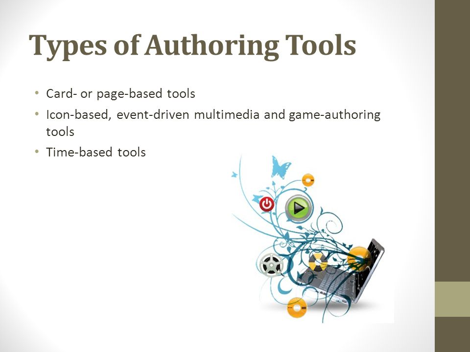 Types of Authoring Tools Card- or page-based tools Icon-based, event-driven multimedia and game-authoring tools Time-based tools