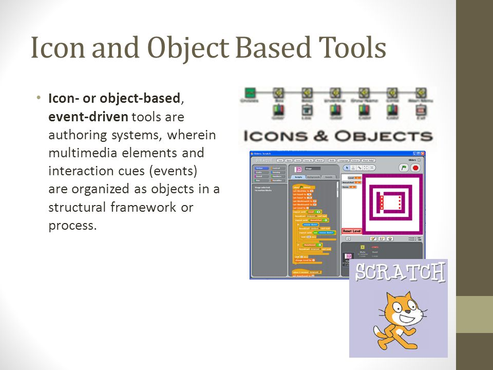 Icon and Object Based Tools Icon- or object-based, event-driven tools are authoring systems, wherein multimedia elements and interaction cues (events)