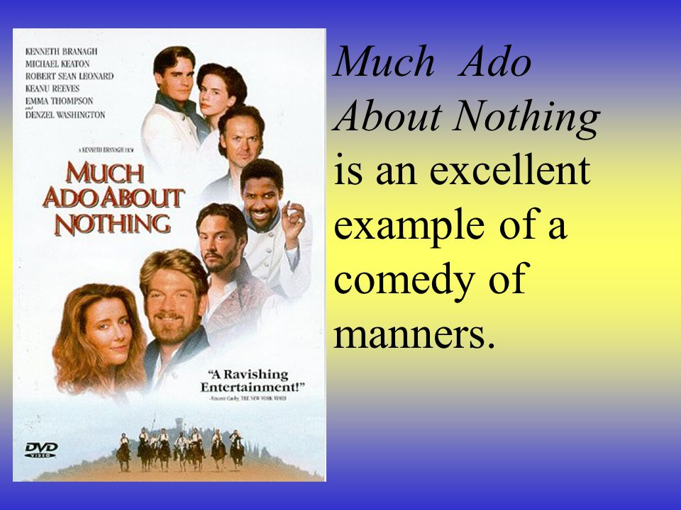 Much Ado About Nothing is an excellent example of a comedy of manners.
