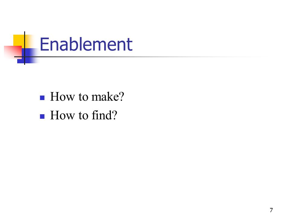 7 Enablement How to make How to find