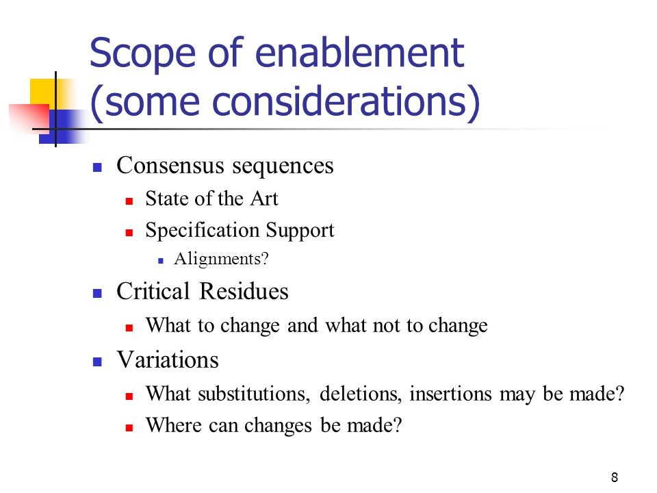 8 Scope of enablement (some considerations) Consensus sequences State of the Art Specification Support Alignments.