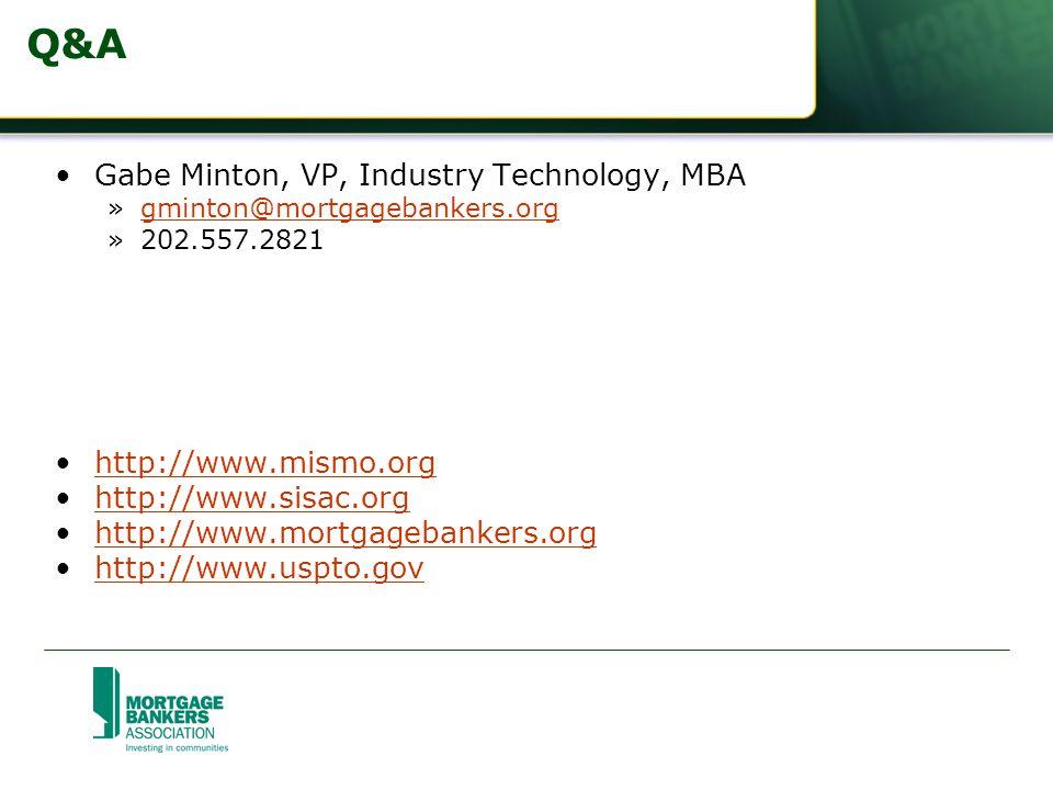 Q&A Gabe Minton, VP, Industry Technology, MBA »gminton@mortgagebankers.orggminton@mortgagebankers.org »202.557.2821 http://www.mismo.org http://www.sisac.org http://www.mortgagebankers.org http://www.uspto.gov