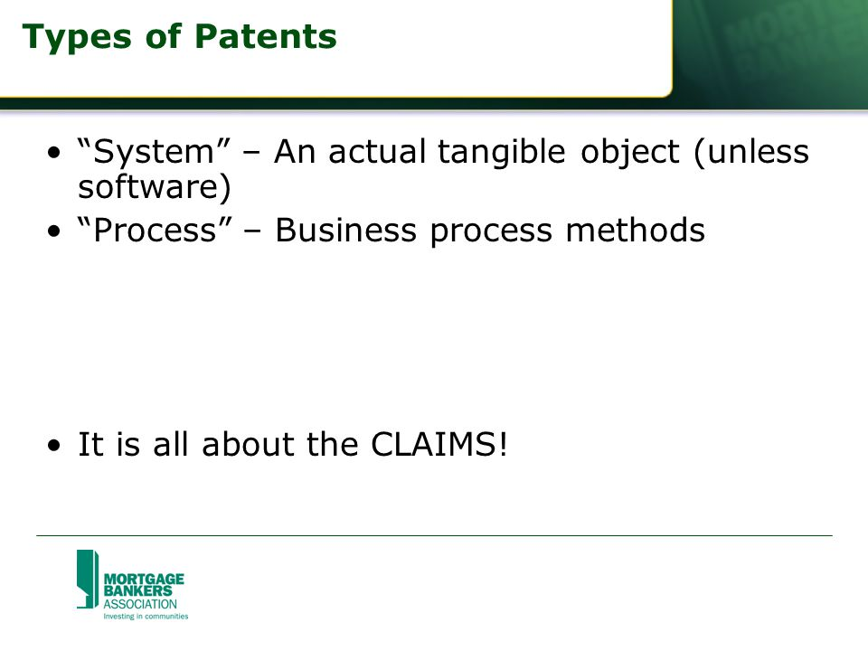 Types of Patents System – An actual tangible object (unless software) Process – Business process methods It is all about the CLAIMS!