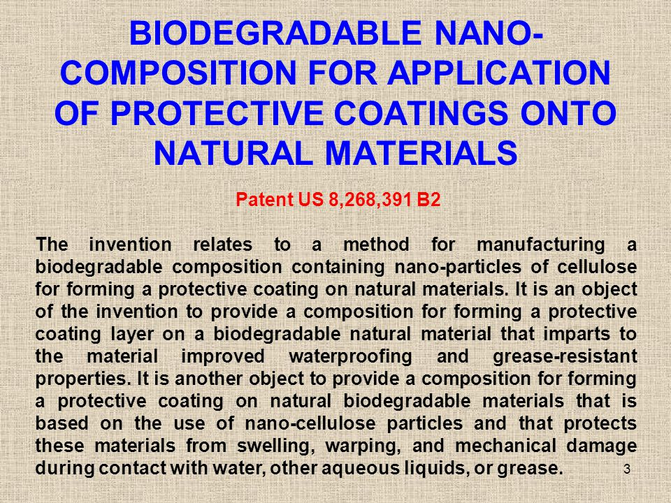 BIODEGRADABLE NANO- COMPOSITION FOR APPLICATION OF PROTECTIVE COATINGS ONTO NATURAL MATERIALS 3 Patent US 8,268,391 B2 The invention relates to a meth