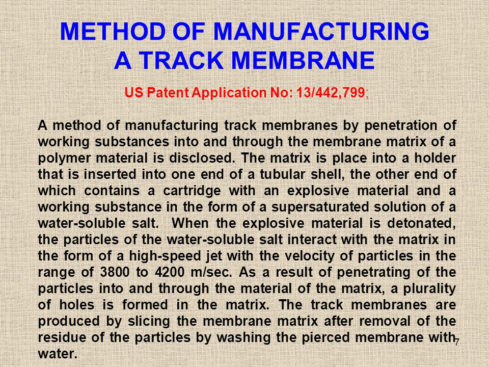 METHOD OF MANUFACTURING A TRACK MEMBRANE 7 US Patent Application No: 13/442,799; A method of manufacturing track membranes by penetration of working s