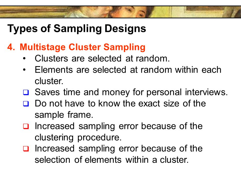 Types of Sampling Designs 4.Multistage Cluster Sampling Clusters are selected at random.