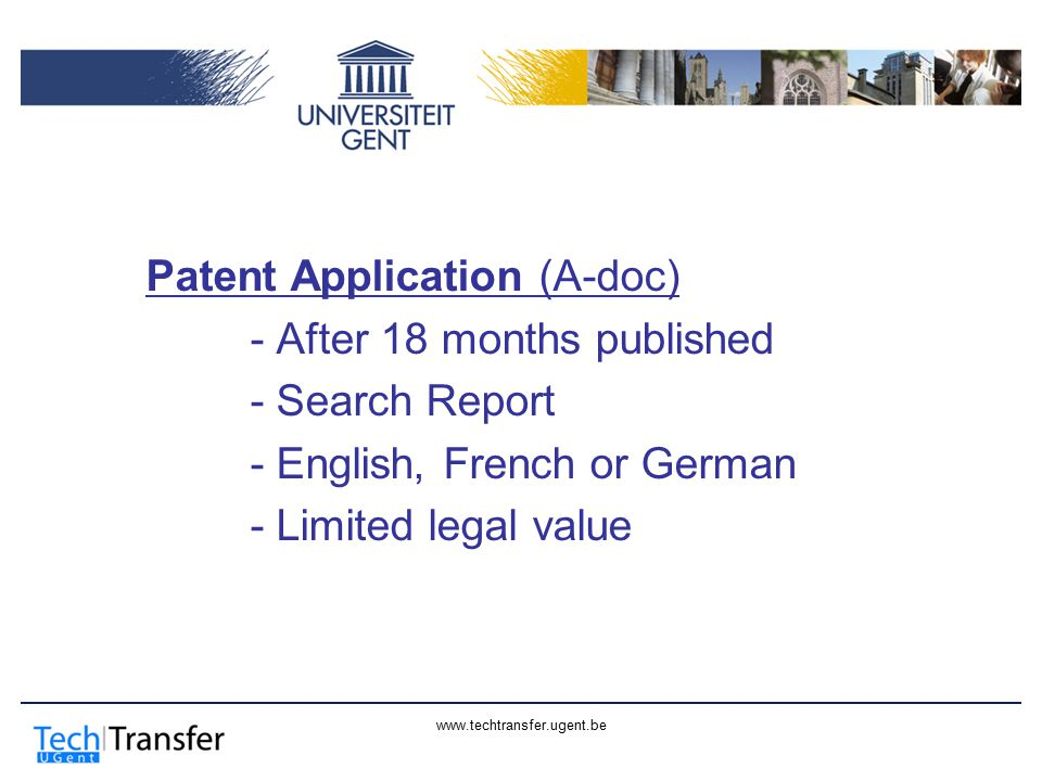 www.techtransfer.ugent.be Patent Application (A-doc) - After 18 months published - Search Report - English, French or German - Limited legal value