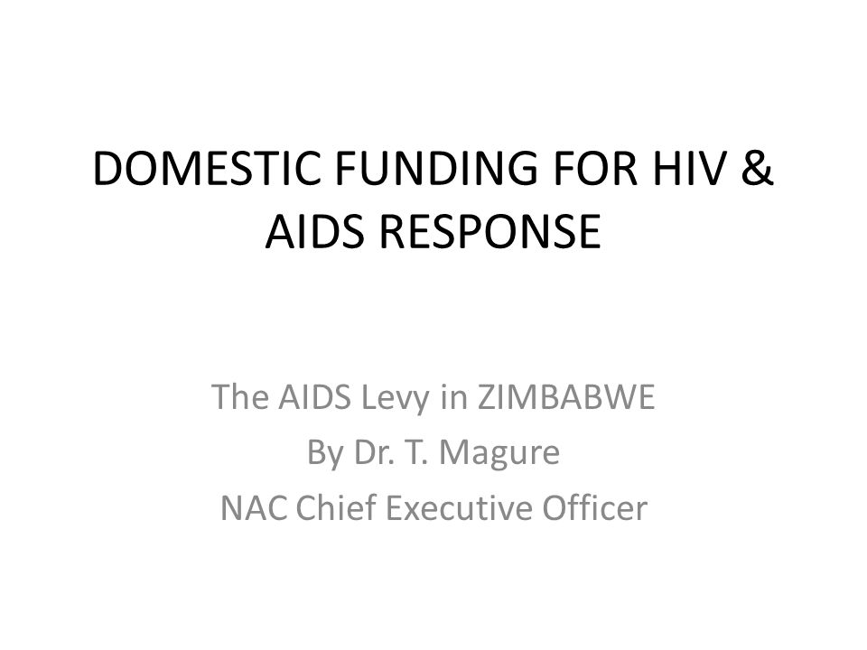 DOMESTIC FUNDING FOR HIV & AIDS RESPONSE The AIDS Levy in ZIMBABWE By Dr.